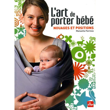 52a6fedeff2a Livre L art de porter bébé de Manuella Favreau